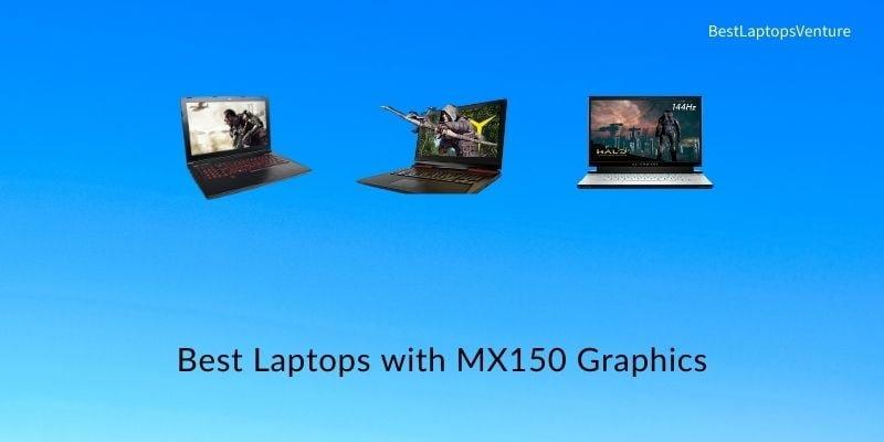 Best Laptops with MX150 Graphics