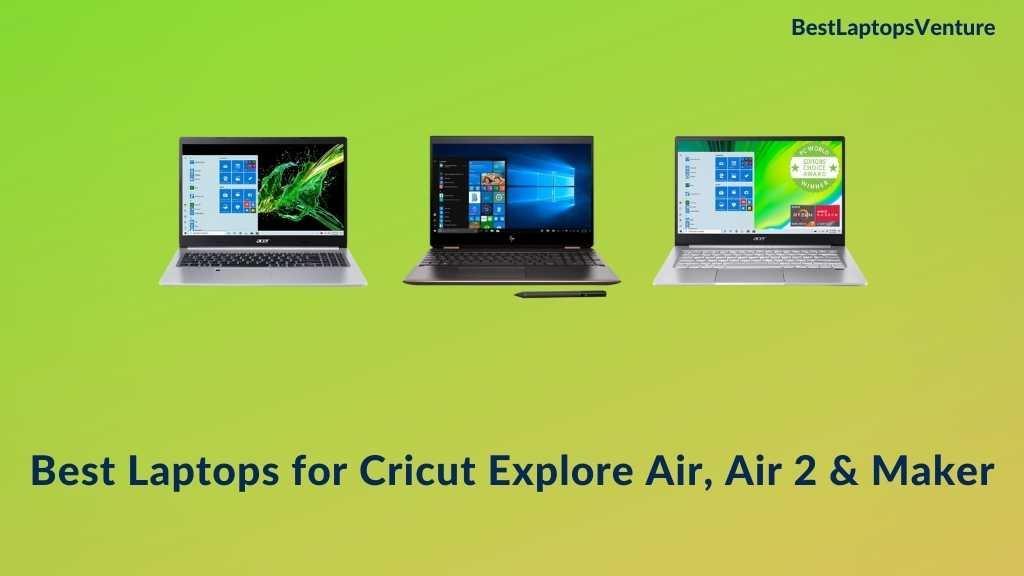 Best Laptops for Cricut Explore Air, Air 2 & Maker