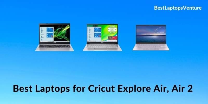 Best Laptops for Cricut Explore Air, Air 2