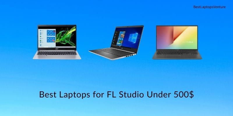 Best Laptops for FL Studio Under 500$
