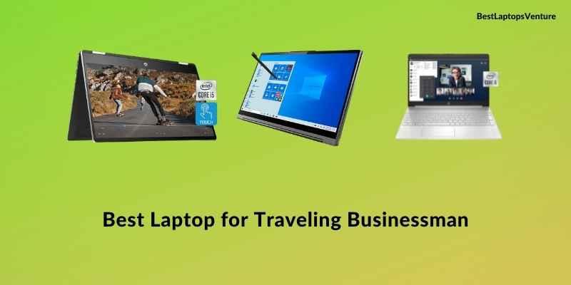 Best Laptops for Traveling Businessman