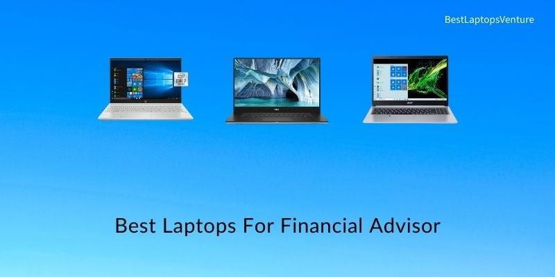 Best Laptops for Financial Advisor