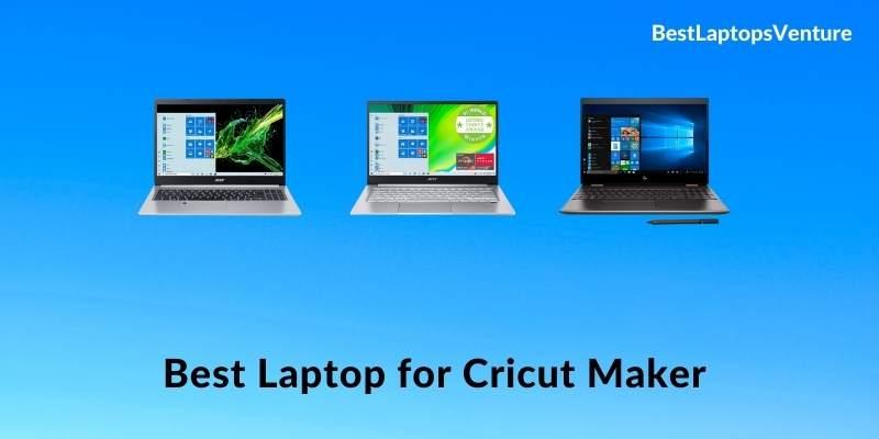 Best Laptop for Cricut Maker