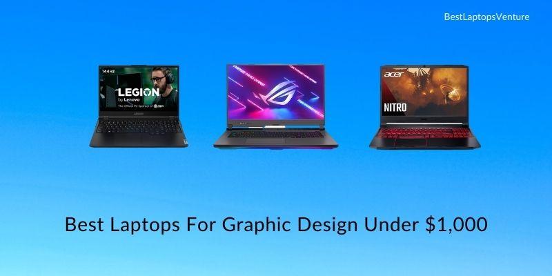 Best Laptops For Graphic Design Under $1,000